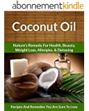 Coconut Oil Recipes: Nature's Remedy for Health, Beauty, Weight Loss, Allergies and Detoxing (The Easy Recipe Book 29) (English Edition)