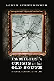 img - for Families in Crisis in the Old South: Divorce, Slavery, and the Law by Loren Schweninger (2012-09-10) book / textbook / text book