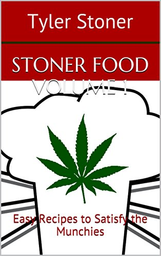 STONER FOOD VOLUME 1: Easy Recipes to Satisfy the Munchies