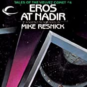 Eros at Nadir: Tales of the Velvet Comet, Book 4 | Mike Resnick