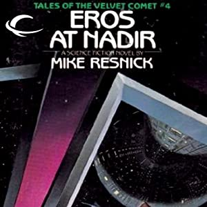 Eros at Nadir: Tales of the Velvet Comet, Book 4 | [Mike Resnick]