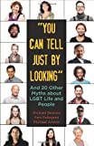 img - for You Can Tell Just By Looking: And 20 Other Myths about LGBT Life and People (Queer Ideas/Queer Action) by Michael Bronski (2013-10-01) book / textbook / text book