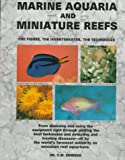 Marine Aquaria and Miniature Reefs: The Fishes, the Invertebrates, the Techniques