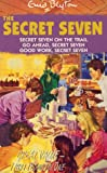 "The Secret Seven: ""Secret Seven on the Trail"", ""Go Ahead, Secret Seven"", ""Good Work, Secret Seven"" Bks. 4-6"