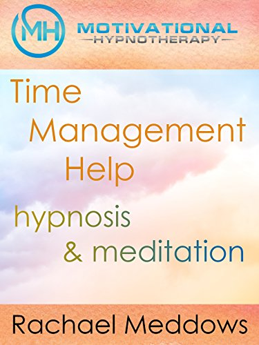 Time Management Help, Hypnosis & Meditation with Rachael Meddows