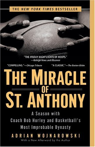 Miracle of St. Anthony : A Season With Coach Bob Hurley And Basketballs Most Improbable Dynasty, ADRIAN WOJNAROWSKI