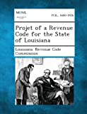 Projet of a Revenue Code for the State of Louisiana