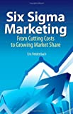 Six Sigma Marketing: From Cutting Costs to Growing Market Share