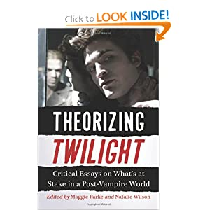 Theorizing Twilight: Critical Essays on What's at Stake in a Post-Vampire World by Maggie Parke and Natalie Wilson