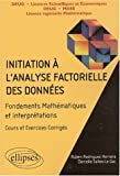 Initiation � l'analyse factorielle des donn�es : Fondements des math�matiques et interpr�tations, cours et exercices