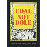 Coal Not Dole: Memories of the 1984/85 Miners' Strikeby Guthrie Hutton