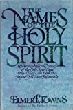 The Names of the Holy Spirit: Understanding the Names of the Holy Spirit and How They Can Help You Know God More Intimately (0830716769) by Towns, Elmer L.