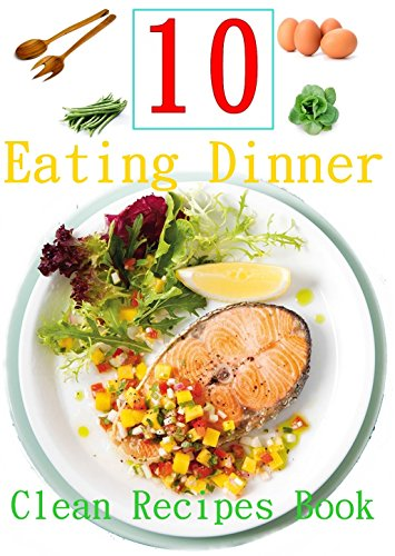 10 Easy Clean Eating Dinner Recipes : Clean Recipe Book Of Clean Eating Dinner