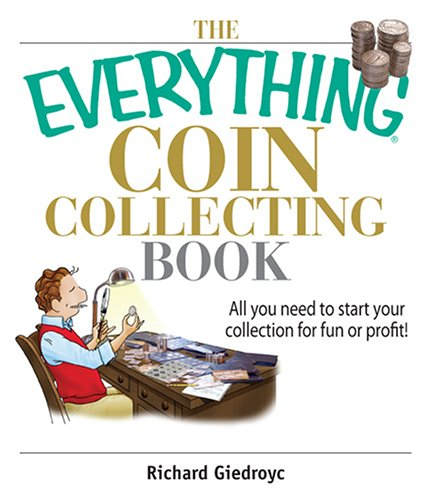 The Everything Coin Collecting Book: All You Need to Start Your Collection And Trade for Profit (Everything (Hobbies & Games))