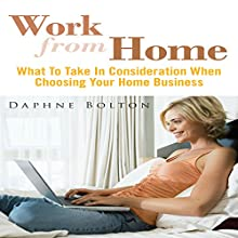 Work from Home: What to Take in Consideration When Choosing Your Home Business (       UNABRIDGED) by Daphne Bolton Narrated by Al Remington