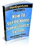 How to Set Up Home Surveillance - Secrets to Creating a Free Home Surveillance System