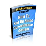 How to Set Up Home Surveillance - Secrets to Creating a Free Home Surveillance System ~ HowExpert Press