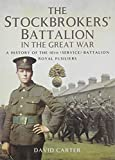 David Carter The Stockbrokers' Battalion in the Great War: A History of the 10th (Service) Battalion, Royal Fusiliers