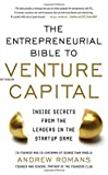 Andrew Romans THE ENTREPRENEURIAL BIBLE TO VENTURE CAPITAL: Inside Secrets from the Leaders in the Startup Game