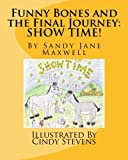 img - for Funny Bones and the Final Journey: SHOW TIME! (Volume 3) book / textbook / text book