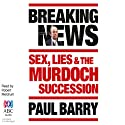 Breaking News: Sex, Lies and the Murdoch Succession Audiobook by Paul Barry Narrated by Robert Meldrum