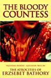 The Bloody Countess: The Atrocities of Erzsebet Bathory