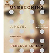 Unbecoming: A Novel (       UNABRIDGED) by Rebecca Scherm Narrated by Catherine Taber