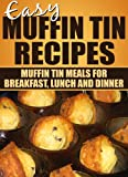 Easy Muffin Tin Recipes: Muffin Tin Meals for Breakfast, Lunch, and Dinner