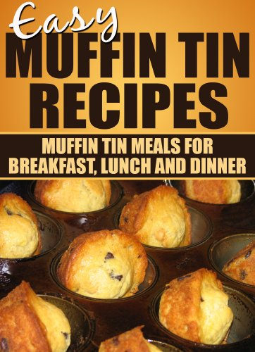 Free Kindle Book : Easy Muffin Tin Recipes: Muffin Tin Meals for Breakfast, Lunch, and Dinner