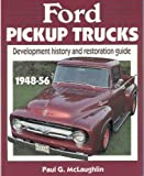 Ford Pickup Trucks, 1948-56: Development History and Restoration Guide