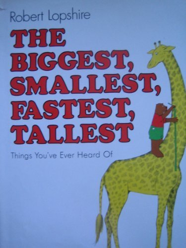 The Biggest, Smallest, Fastest, Tallest Things You'Ve Ever Heard of