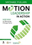 img - for Motion Leadership in Action: More Skinny on Becoming Change Savvy by Michael Fullan (Nov 12 2012) book / textbook / text book