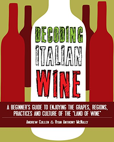 "Decoding Italian Wine: A Beginner's Guide to Enjoying the Grapes, Regions, Practices and Culture of the ""Land of Wine"" by Andrew Cullen, Ryan Anthony McNally"