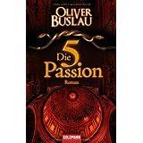 """Die f�nfte Passion: Romanvon """"Oliver Buslau"""""""