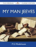 My Man Jeeves - The Original Classic Edition P. G. Wodehouse