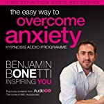 The Easy Way to Overcome Anxiety with Hypnosis | Benjamin P Bonetti