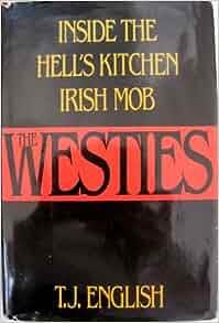 The Westies Inside The Hell S Kitchen Irish Mob T J