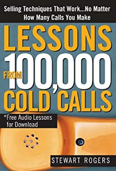 lessons from 100.000 cold calls: selling techniques that work...no matter how many calls you make - stewart l. rogers