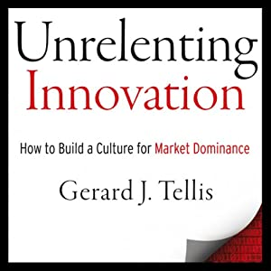 Unrelenting Innovation: How to Create a Culture for Market Dominance | [Gerard J. Tellis]