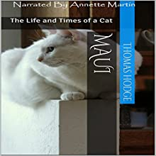 Maui: The Life and Times of a Cat (       UNABRIDGED) by Thomas Hodge Narrated by Annette Martin