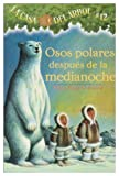 Osos Polares Despues de la Medianoche (Casa del Arbol) (Spanish Edition)