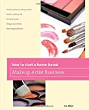 How to Start a Home-based Makeup Artist Business (Home-Based Business Series)