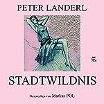 Stadtwildnis   Peter Landerl