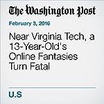 Near Virginia Tech, a 13-Year-Old's Online Fantasies Turn Fatal | Petula Dvorak