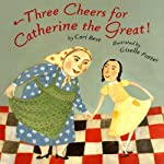 Three Cheers for Catherine the Great | Cari Best