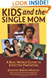 Kids and the Single Mom: Real-Word Guide to Effective Parenting