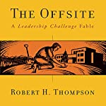 The Offsite: A Leadership Challenge Fable | Robert H Thompson