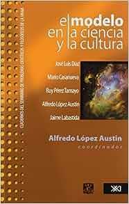 Modelo en la ciencia y en la cultura (Spanish Edition): Ruy Perez Tamayo, Jaime Labastida