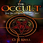 The Occult:: The Truth Behind the Word | O.H. Krill,Brian Allan