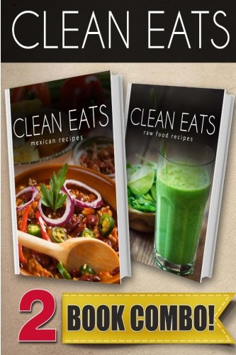 Mexican Recipes and Raw Food Recipes: 2 Book Combo (Clean Eats ) by Samantha Evans
